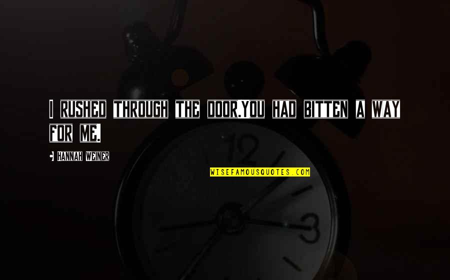 Bitten Quotes By Hannah Weiner: I rushed through the door.You had bitten a