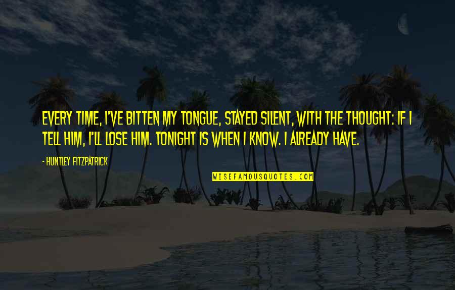 Bitten Quotes By Huntley Fitzpatrick: Every time, I've bitten my tongue, stayed silent,
