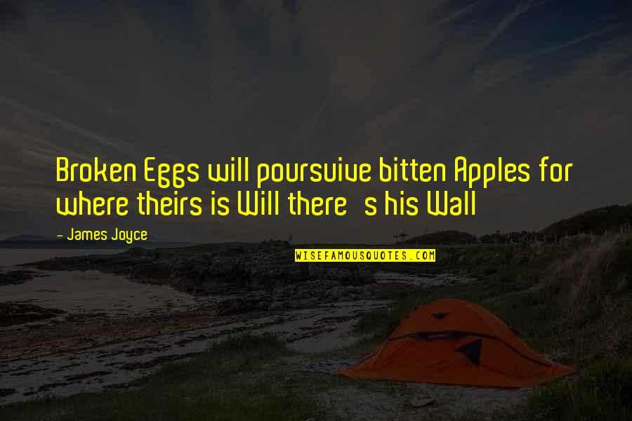 Bitten Quotes By James Joyce: Broken Eggs will poursuive bitten Apples for where