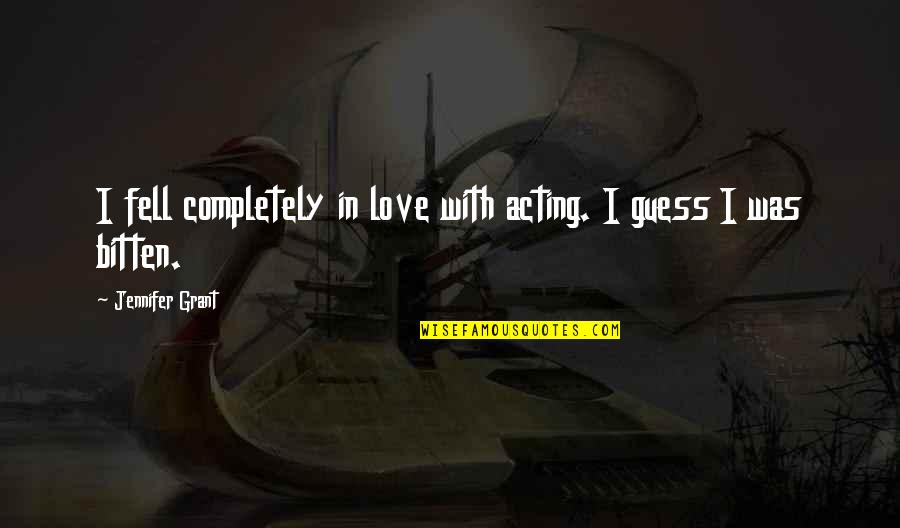 Bitten Quotes By Jennifer Grant: I fell completely in love with acting. I
