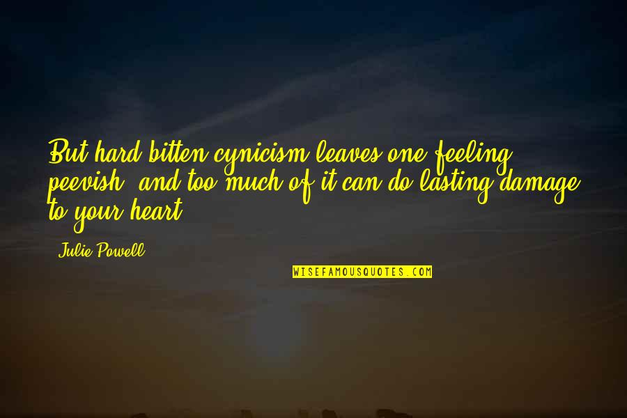 Bitten Quotes By Julie Powell: But hard bitten cynicism leaves one feeling peevish,