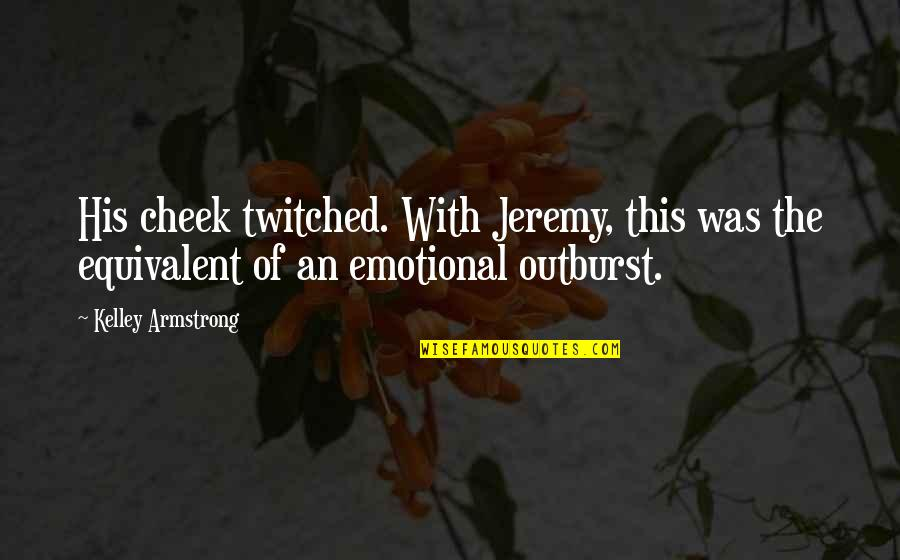 Bitten Quotes By Kelley Armstrong: His cheek twitched. With Jeremy, this was the