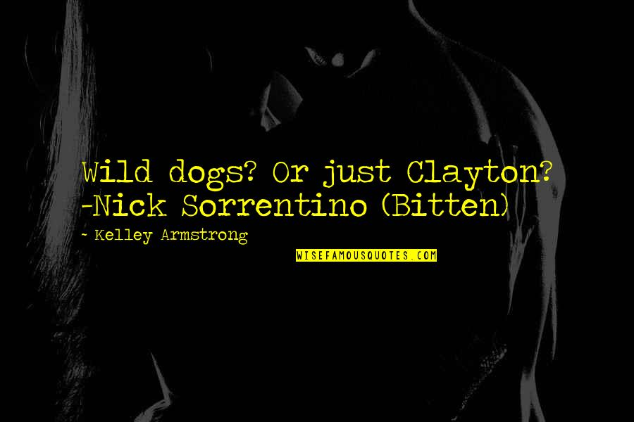 Bitten Quotes By Kelley Armstrong: Wild dogs? Or just Clayton? -Nick Sorrentino (Bitten)
