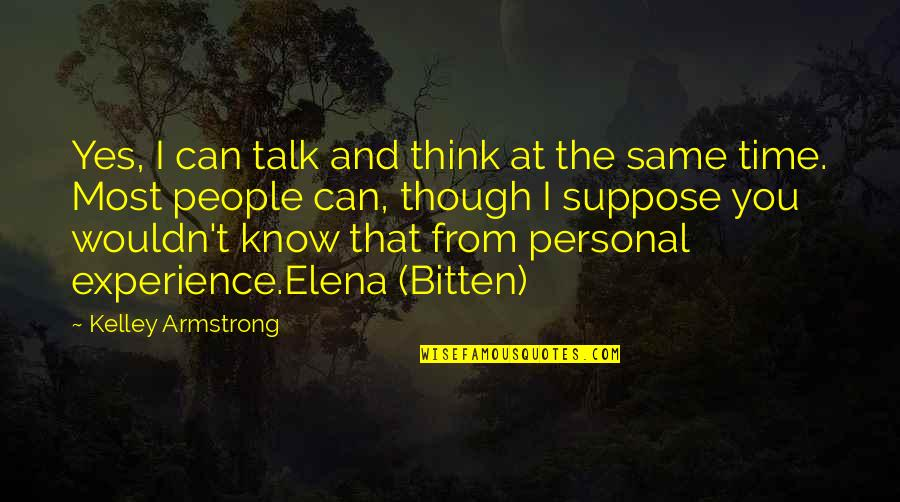 Bitten Quotes By Kelley Armstrong: Yes, I can talk and think at the