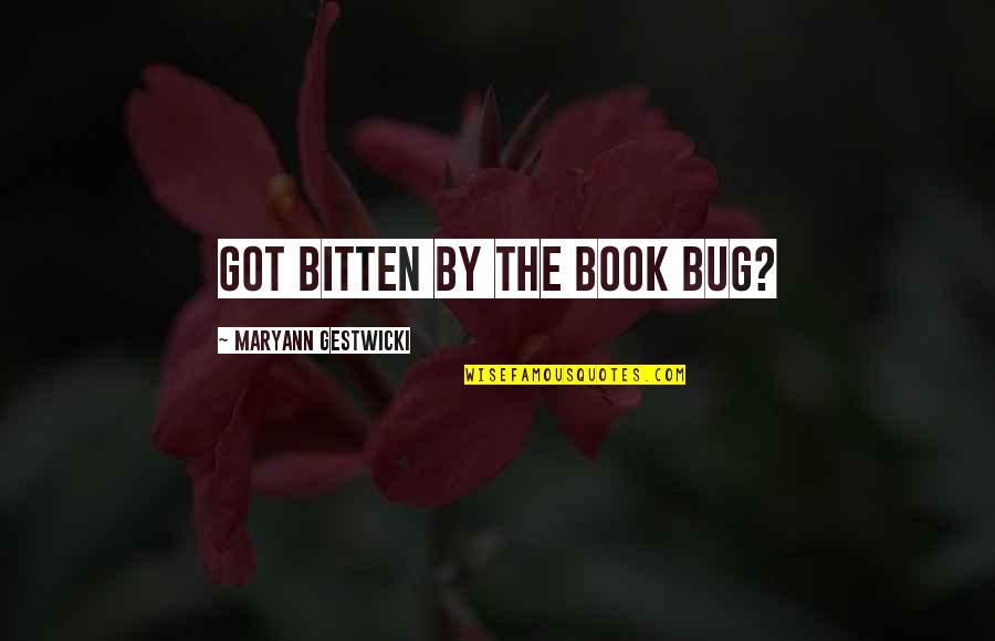Bitten Quotes By Maryann Gestwicki: Got bitten by the book bug?