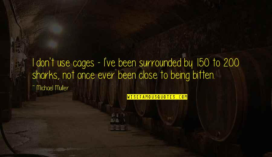 Bitten Quotes By Michael Muller: I don't use cages - I've been surrounded