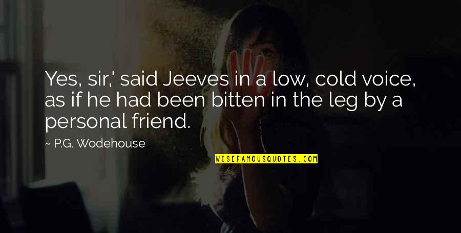 Bitten Quotes By P.G. Wodehouse: Yes, sir,' said Jeeves in a low, cold