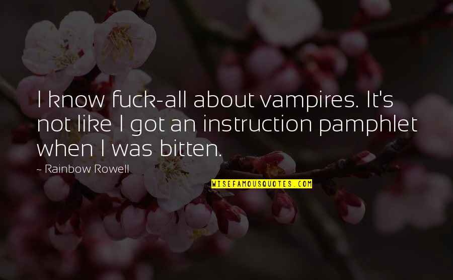 Bitten Quotes By Rainbow Rowell: I know fuck-all about vampires. It's not like