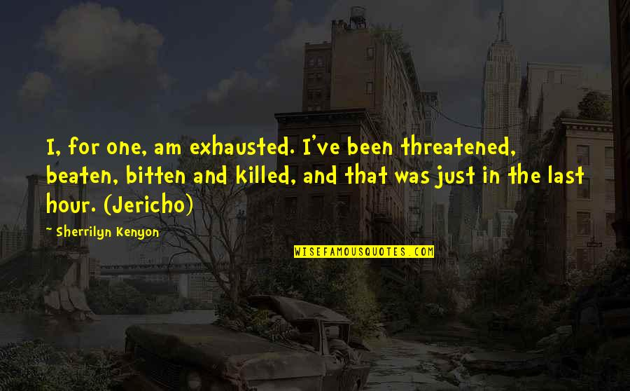 Bitten Quotes By Sherrilyn Kenyon: I, for one, am exhausted. I've been threatened,