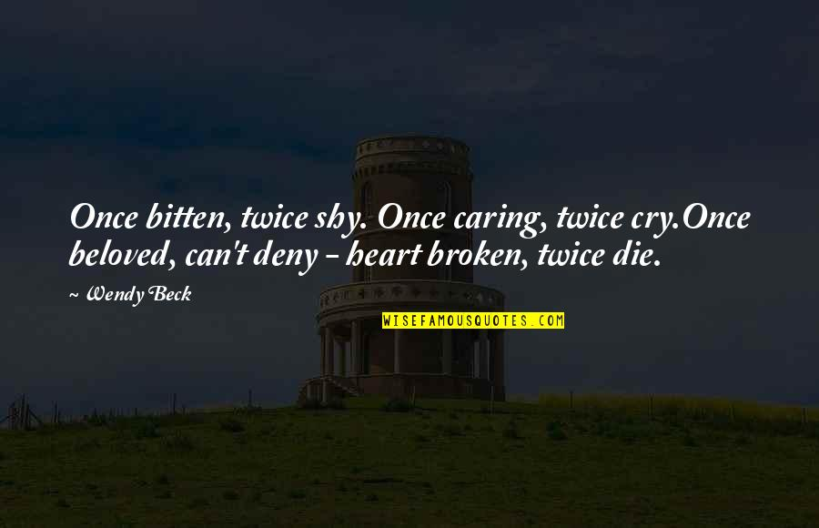 Bitten Quotes By Wendy Beck: Once bitten, twice shy. Once caring, twice cry.Once