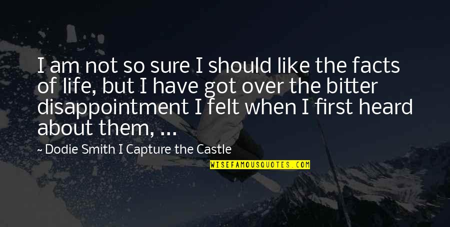 Bitter Facts Of Life Quotes By Dodie Smith I Capture The Castle: I am not so sure I should like