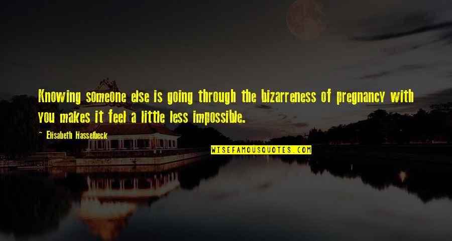 Bizarreness Quotes By Elisabeth Hasselbeck: Knowing someone else is going through the bizarreness