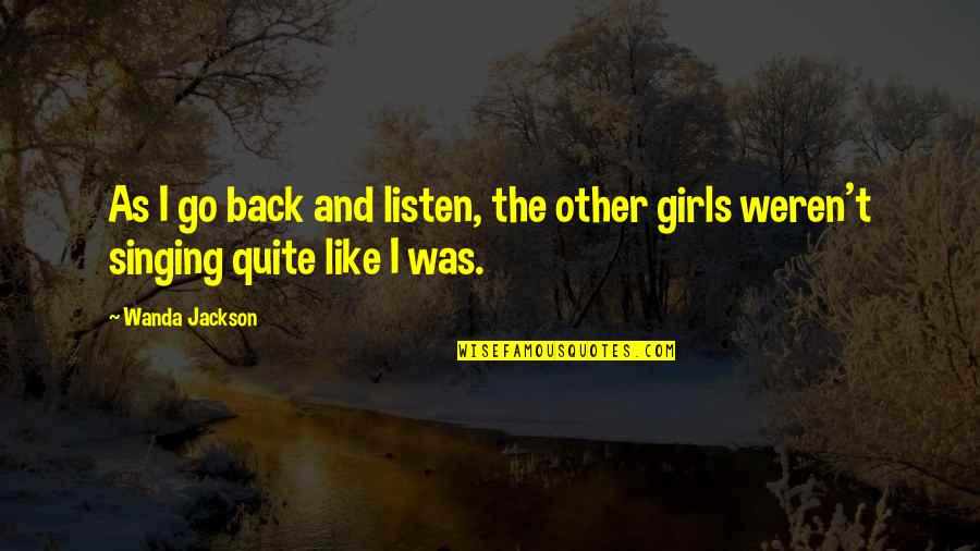 Bjarne Riis Quotes By Wanda Jackson: As I go back and listen, the other