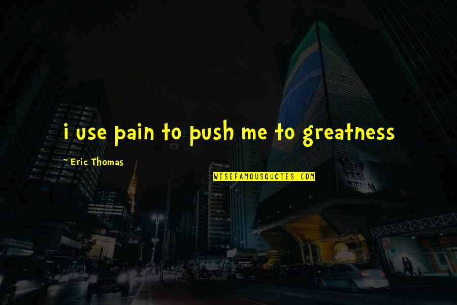 Bjj Lifestyle Quotes By Eric Thomas: i use pain to push me to greatness