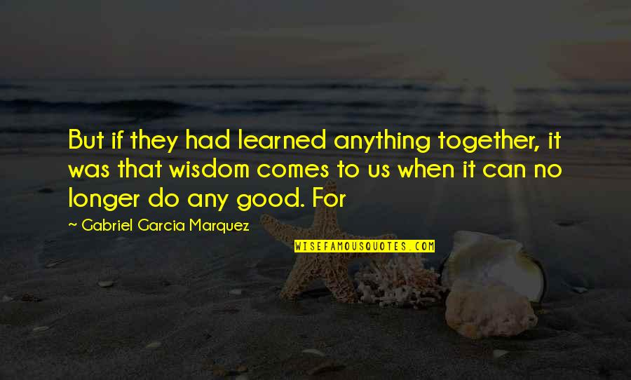 Bjj Lifestyle Quotes By Gabriel Garcia Marquez: But if they had learned anything together, it