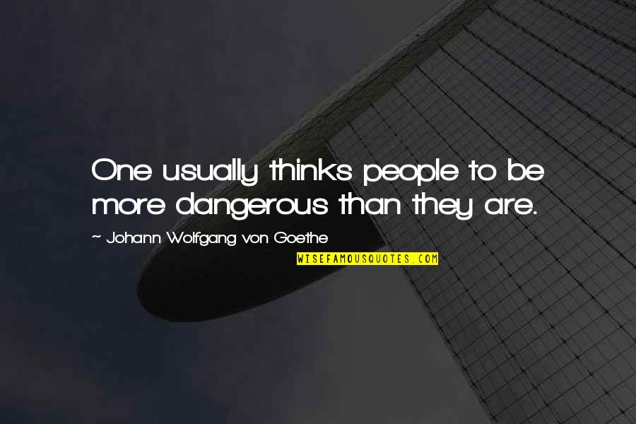 Bjj Lifestyle Quotes By Johann Wolfgang Von Goethe: One usually thinks people to be more dangerous