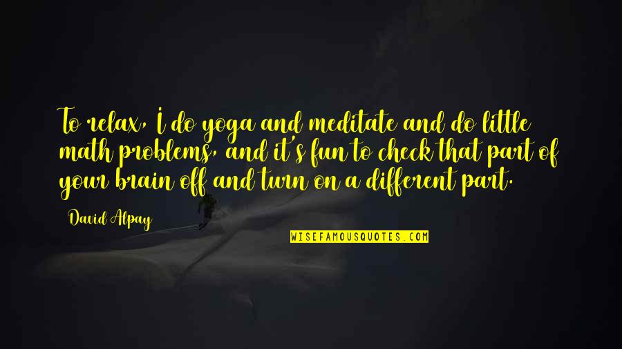 Blabbered Quotes By David Alpay: To relax, I do yoga and meditate and