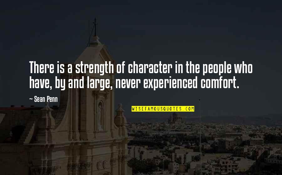 Blabbered Quotes By Sean Penn: There is a strength of character in the