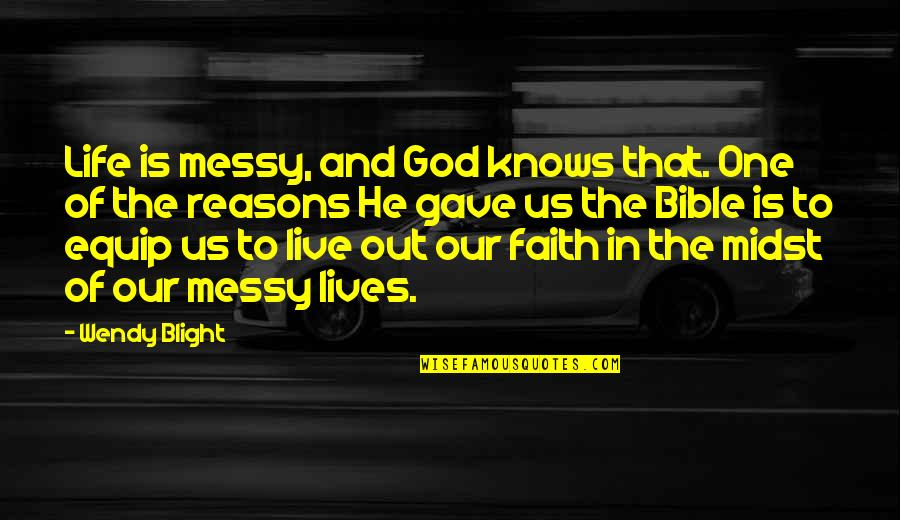 Blabbered Quotes By Wendy Blight: Life is messy, and God knows that. One