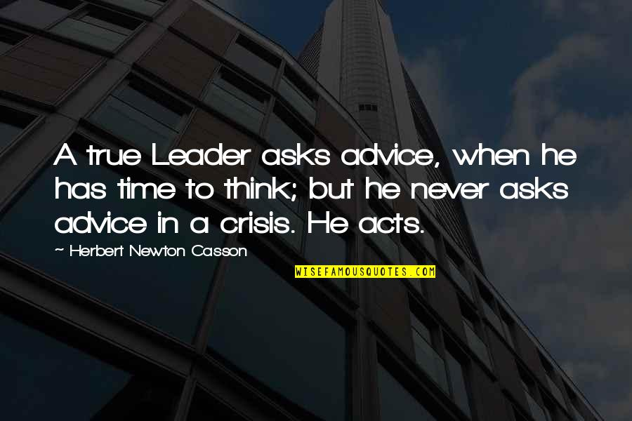 Black And White Couples Quotes By Herbert Newton Casson: A true Leader asks advice, when he has