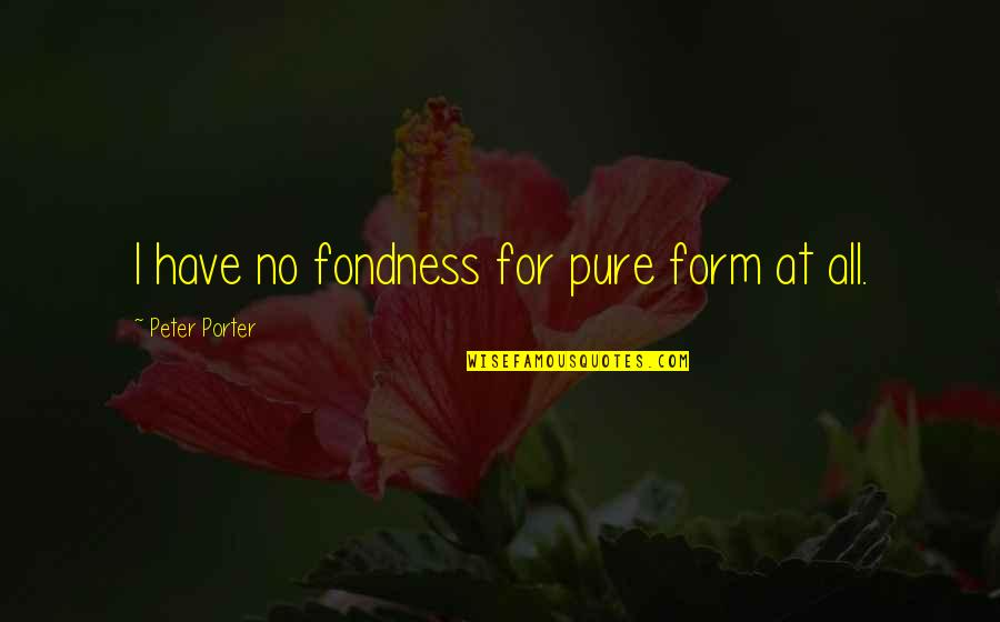 Black And White Couples Quotes By Peter Porter: I have no fondness for pure form at