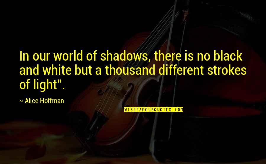 Black And White Light Quotes By Alice Hoffman: In our world of shadows, there is no