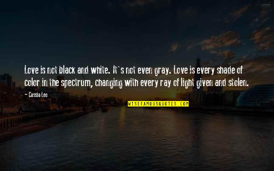 Black And White Light Quotes By Cassia Leo: Love is not black and white. It's not