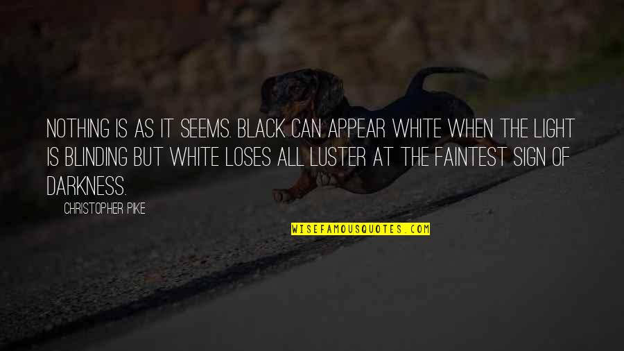 Black And White Light Quotes By Christopher Pike: Nothing is as it seems. Black can appear