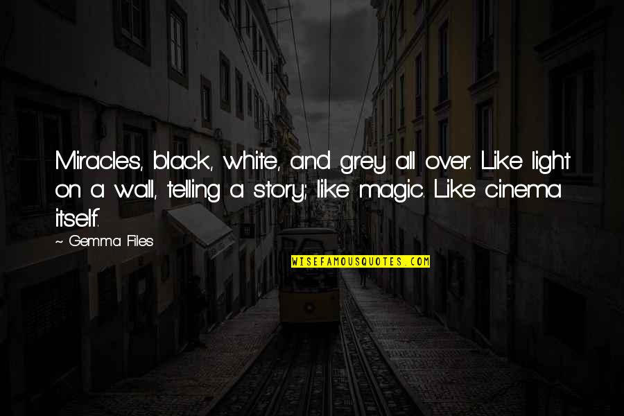 Black And White Light Quotes By Gemma Files: Miracles, black, white, and grey all over. Like