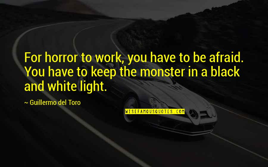 Black And White Light Quotes By Guillermo Del Toro: For horror to work, you have to be