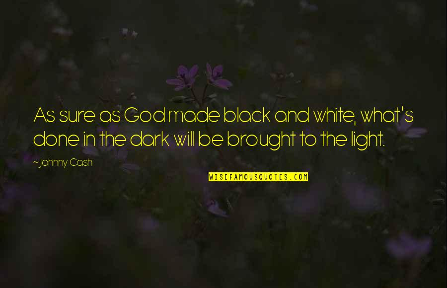 Black And White Light Quotes By Johnny Cash: As sure as God made black and white,