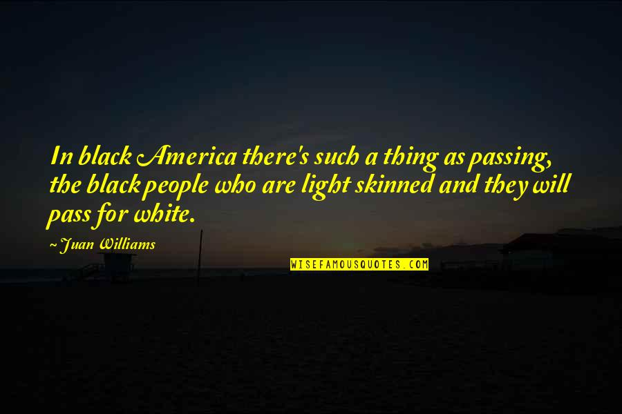 Black And White Light Quotes By Juan Williams: In black America there's such a thing as