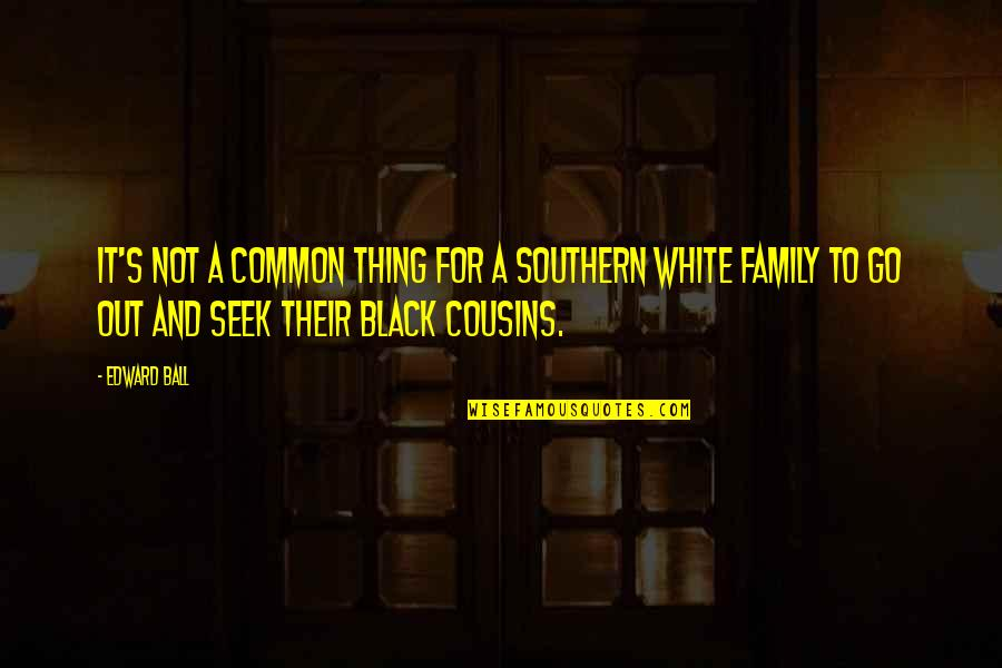 Black Ball Quotes By Edward Ball: It's not a common thing for a Southern