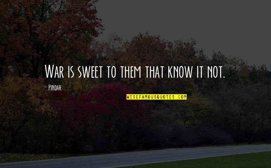 Black Ball Quotes By Pindar: War is sweet to them that know it