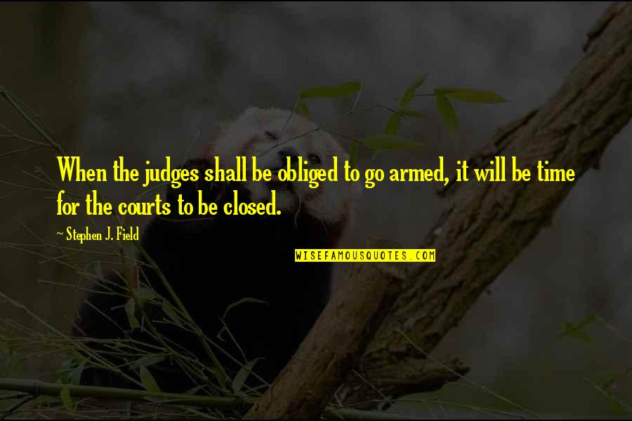 Black Ball Quotes By Stephen J. Field: When the judges shall be obliged to go