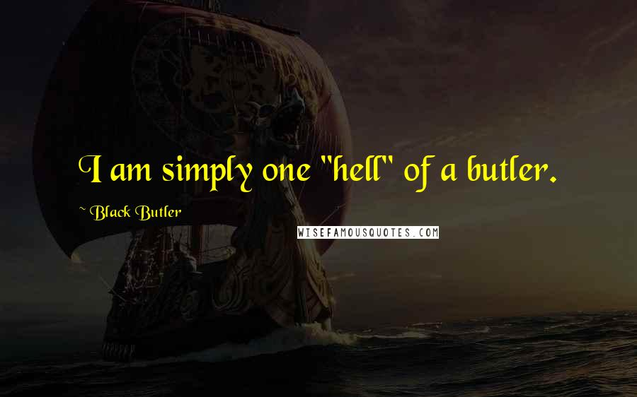 "Black Butler quotes: I am simply one ""hell"" of a butler."