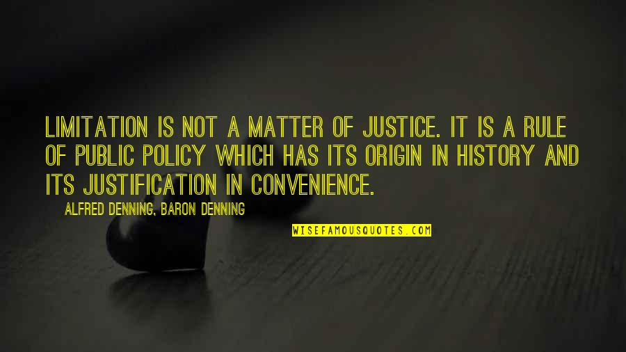 Black Country Phrases Quotes By Alfred Denning, Baron Denning: Limitation is not a matter of justice. It