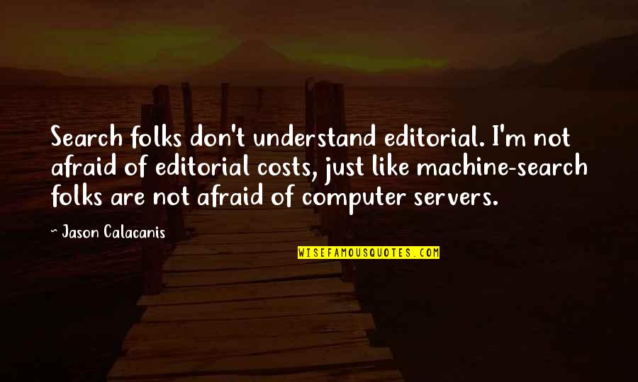 Black Country Phrases Quotes By Jason Calacanis: Search folks don't understand editorial. I'm not afraid