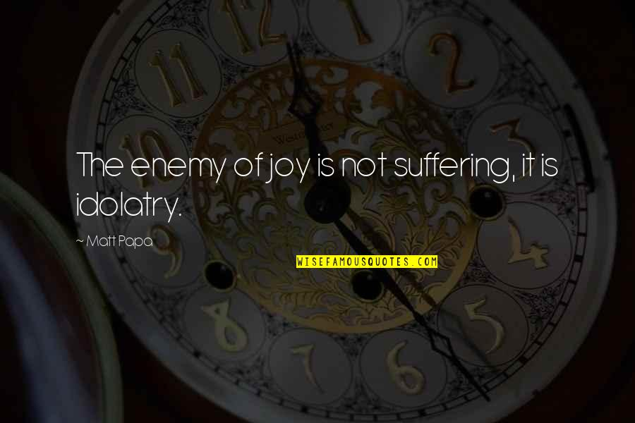 Black Country Phrases Quotes By Matt Papa: The enemy of joy is not suffering, it