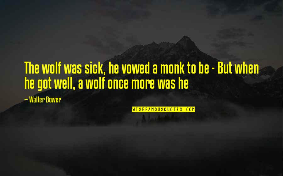 Black Country Phrases Quotes By Walter Bower: The wolf was sick, he vowed a monk
