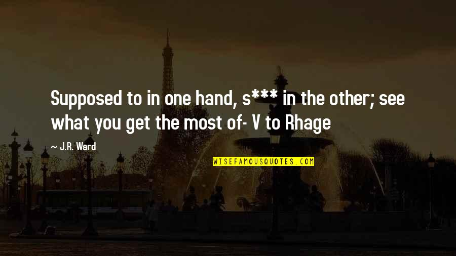 Black Dagger Brotherhood Rhage Quotes By J.R. Ward: Supposed to in one hand, s*** in the
