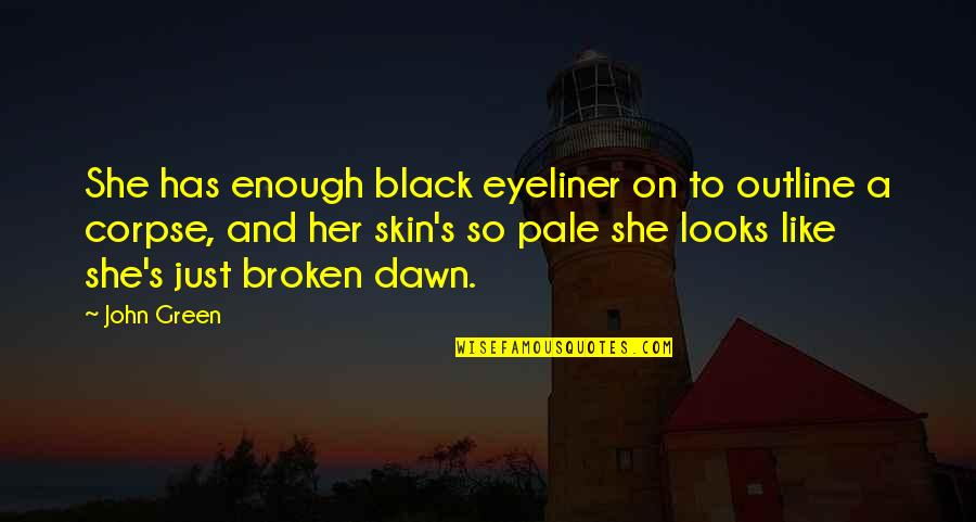 Black Eyeliner Quotes By John Green: She has enough black eyeliner on to outline