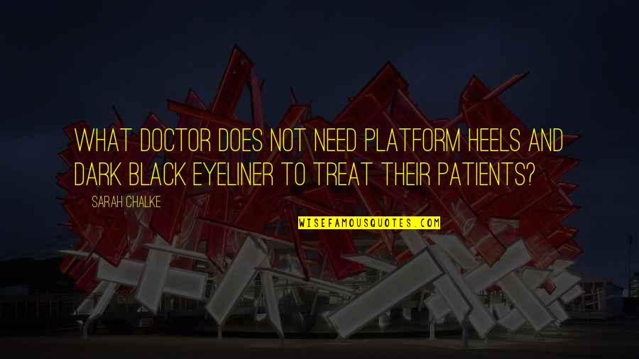 Black Eyeliner Quotes By Sarah Chalke: What doctor does not need platform heels and