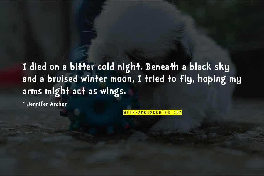 Black Fly Quotes By Jennifer Archer: I died on a bitter cold night. Beneath