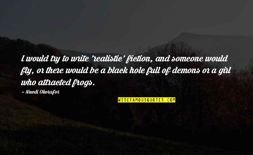 Black Fly Quotes By Nnedi Okorafor: I would try to write 'realistic' fiction, and