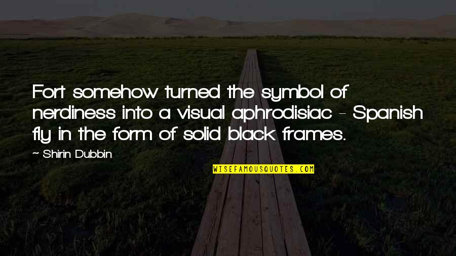 Black Fly Quotes By Shirin Dubbin: Fort somehow turned the symbol of nerdiness into