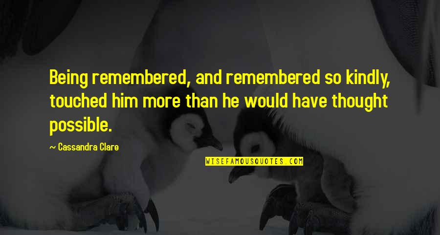 Black Historical Quotes By Cassandra Clare: Being remembered, and remembered so kindly, touched him