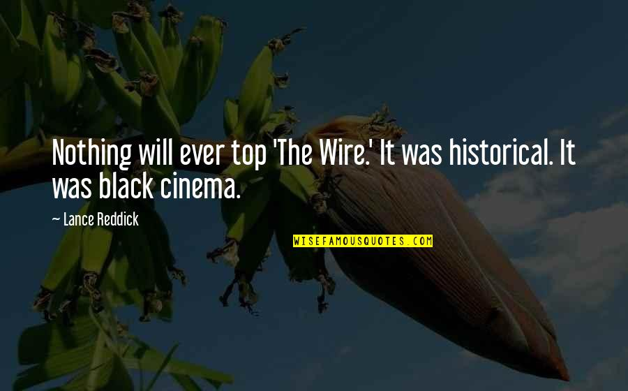Black Historical Quotes By Lance Reddick: Nothing will ever top 'The Wire.' It was