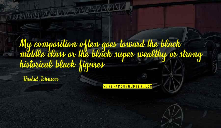 Black Historical Quotes By Rashid Johnson: My composition often goes toward the black middle