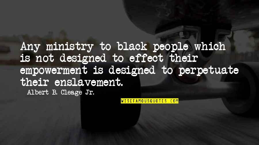 Black History Month Quotes By Albert B. Cleage Jr.: Any ministry to black people which is not